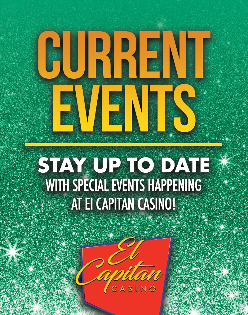 Current events Stay up to date with special events happening at El Capitan Casino! El Capitan Casino